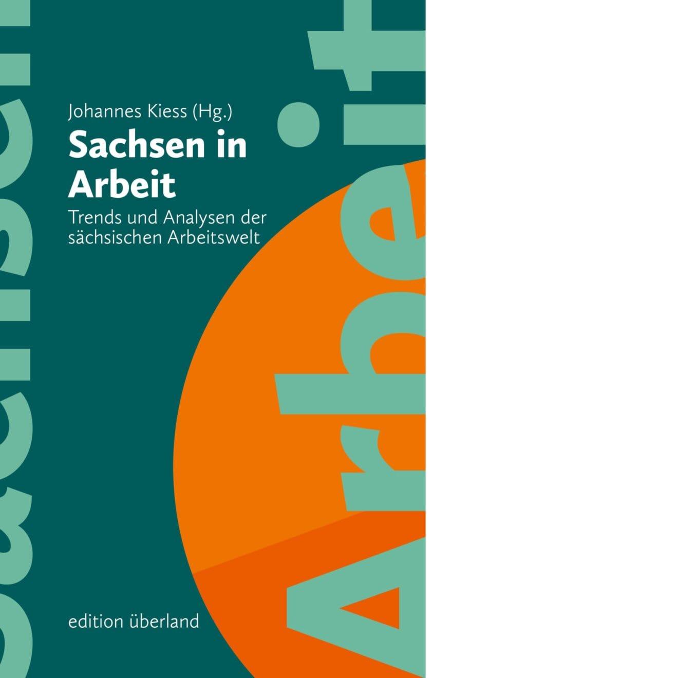 Johannes Kiess (Hg.): »Sachsen in Arbeit«