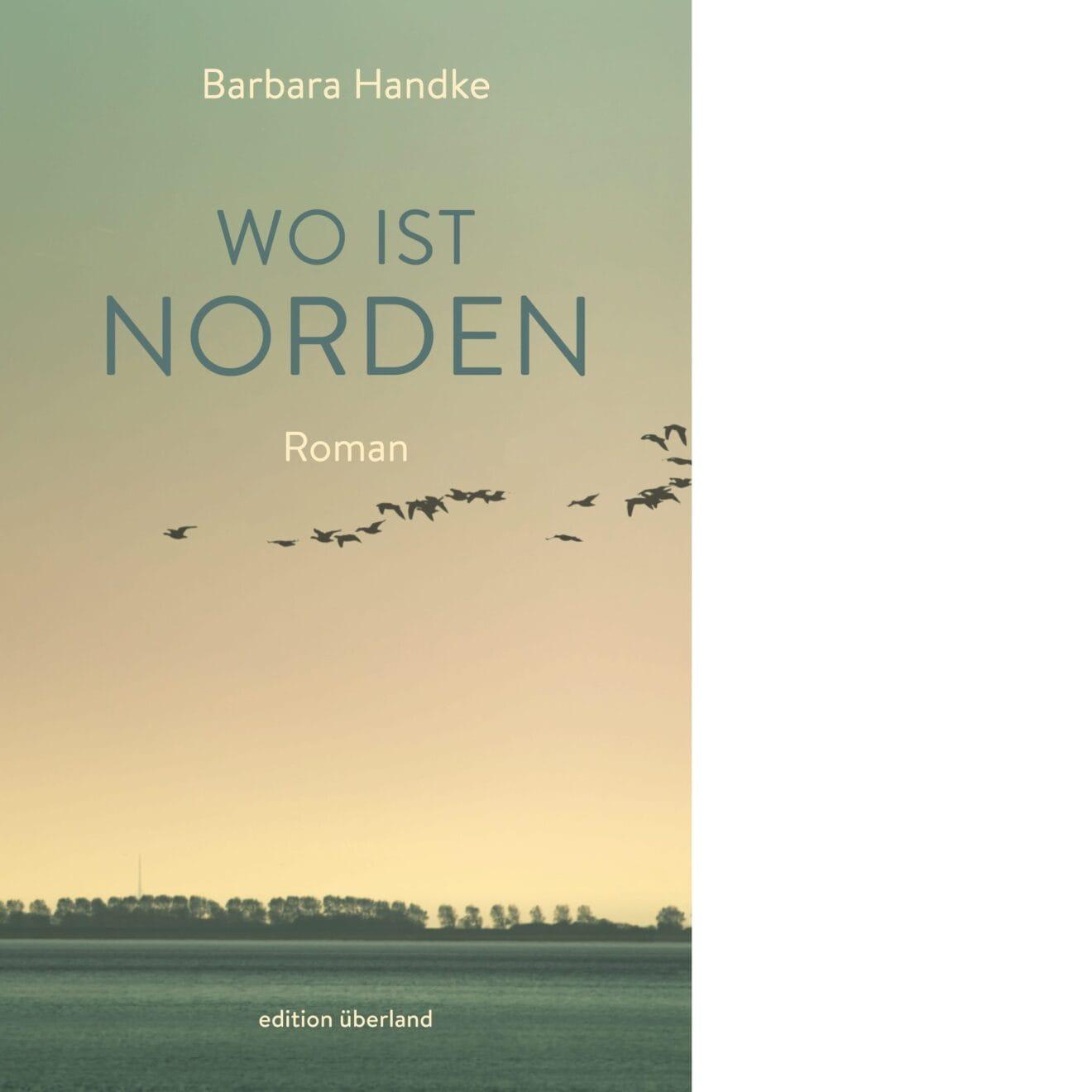 Barbara Handke: »Wo ist Norden«